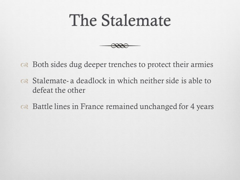 The Stalemate Both sides dug deeper trenches to protect their armies