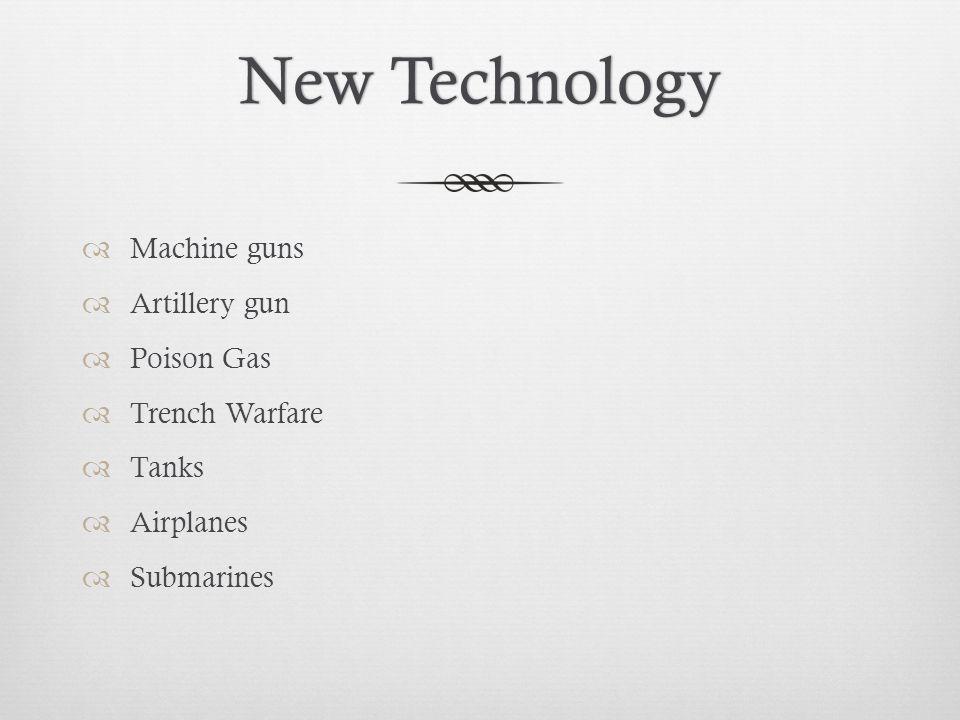 New Technology Machine guns Artillery gun Poison Gas Trench Warfare