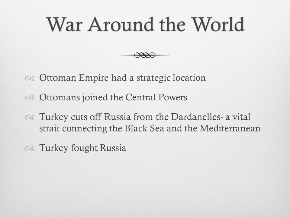 War Around the World Ottoman Empire had a strategic location