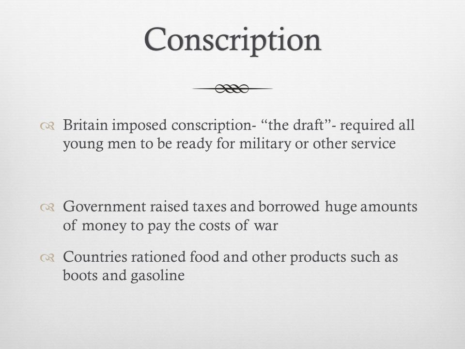 Conscription Britain imposed conscription- the draft - required all young men to be ready for military or other service.