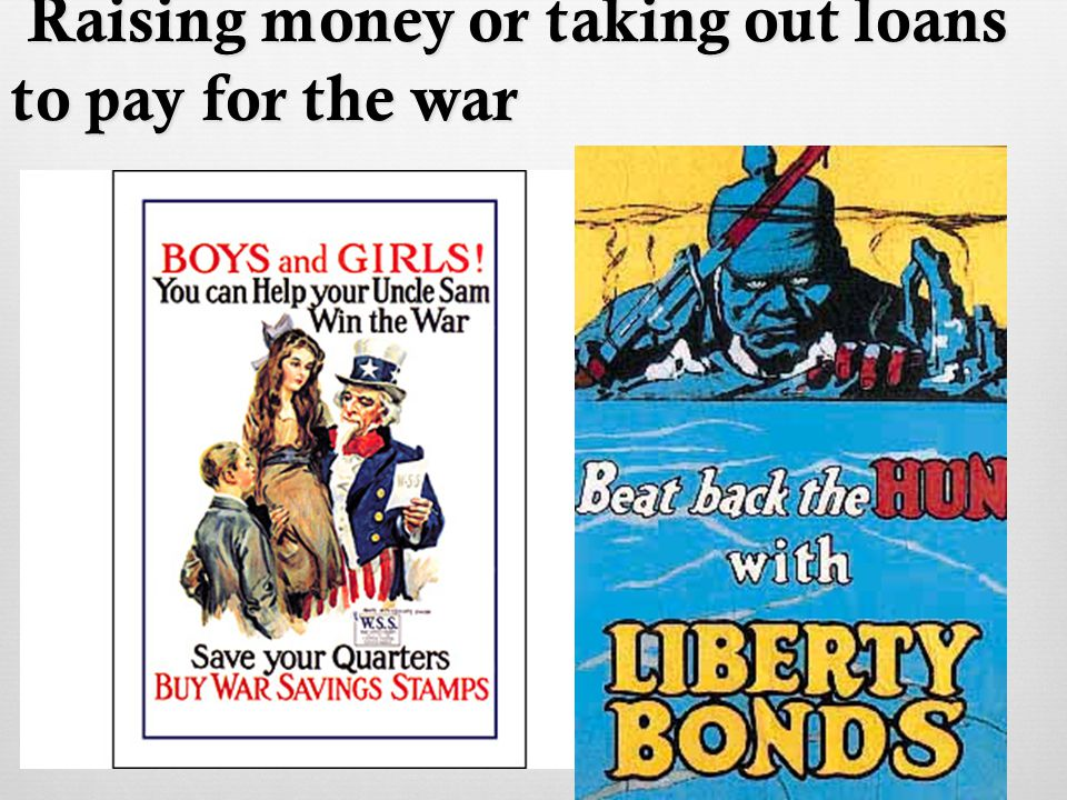 Raising money or taking out loans to pay for the war