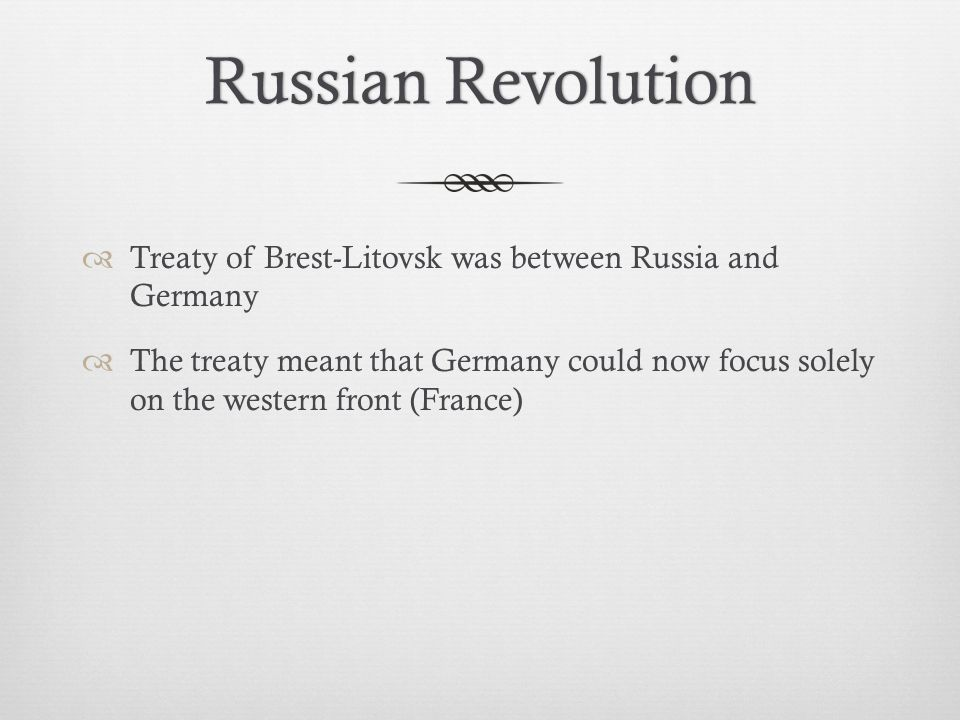 Russian Revolution Treaty of Brest-Litovsk was between Russia and Germany.