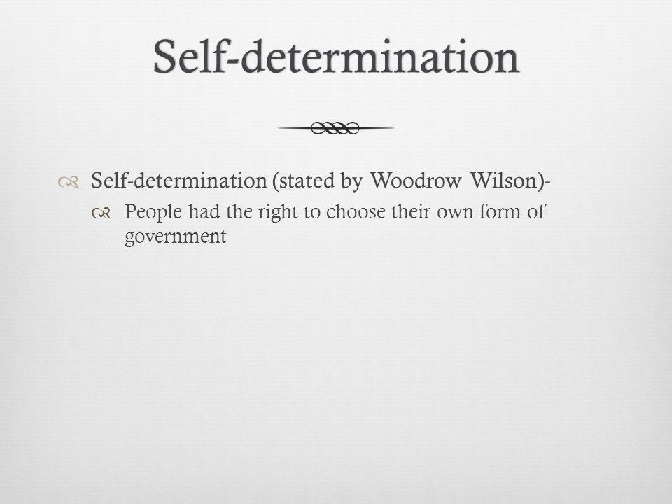 Self-determination Self-determination (stated by Woodrow Wilson)-
