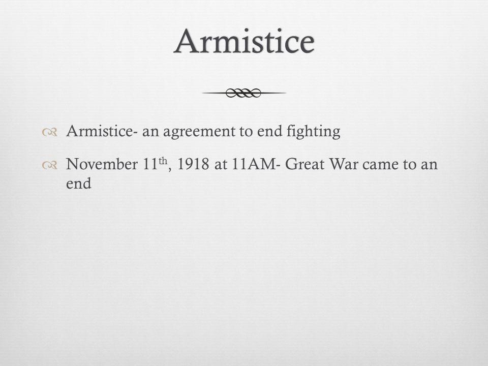 Armistice Armistice- an agreement to end fighting