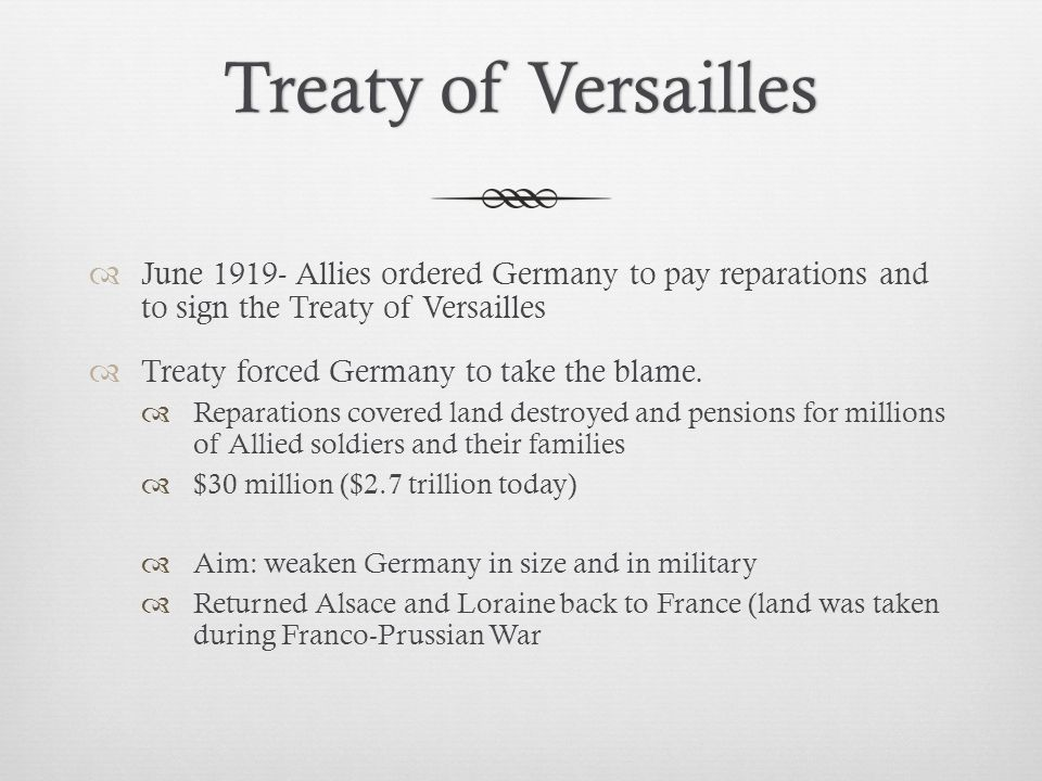 Treaty of Versailles June 1919- Allies ordered Germany to pay reparations and to sign the Treaty of Versailles.