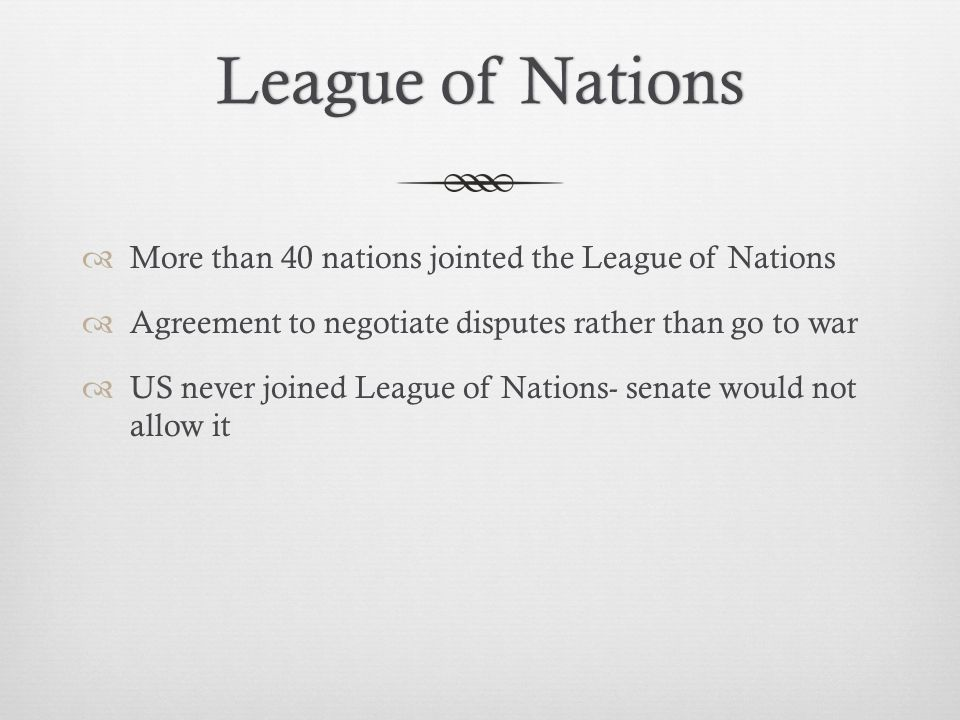 League of Nations More than 40 nations jointed the League of Nations