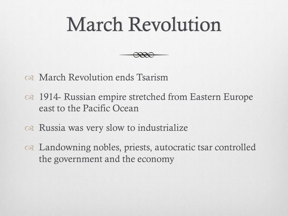 March Revolution March Revolution ends Tsarism