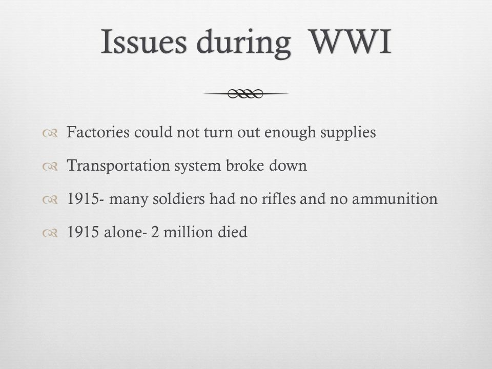 Issues during WWI Factories could not turn out enough supplies