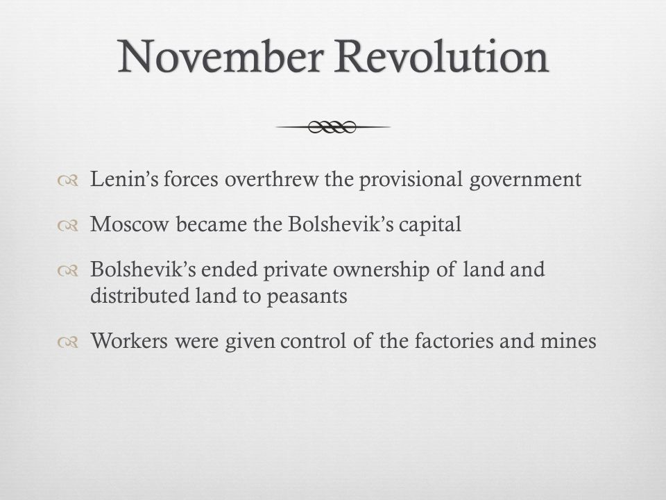 November Revolution Lenin's forces overthrew the provisional government. Moscow became the Bolshevik's capital.