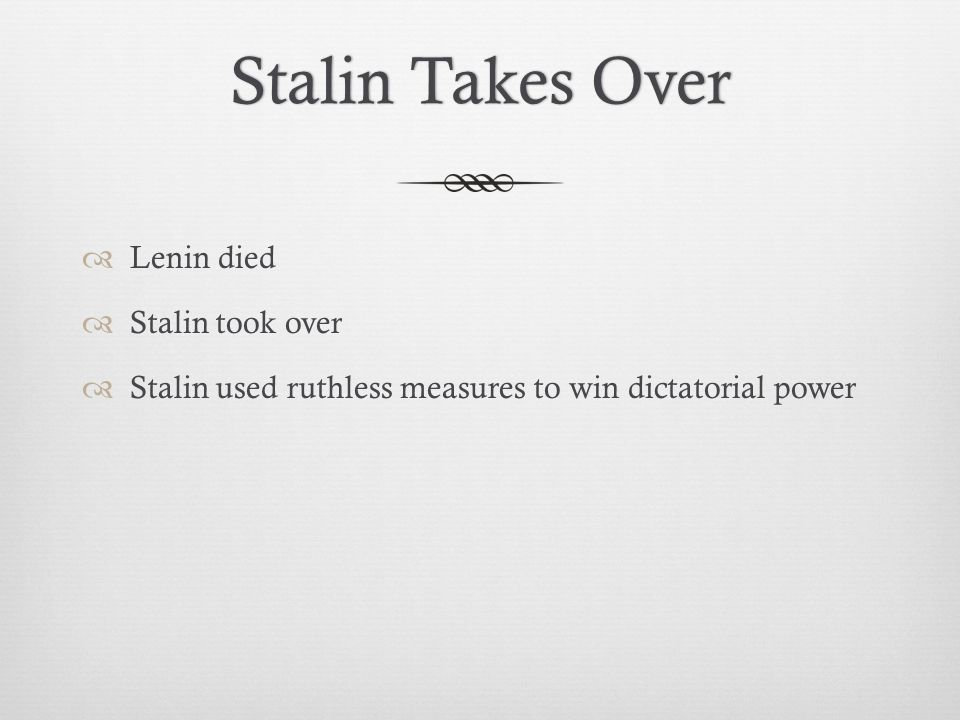 Stalin Takes Over Lenin died Stalin took over
