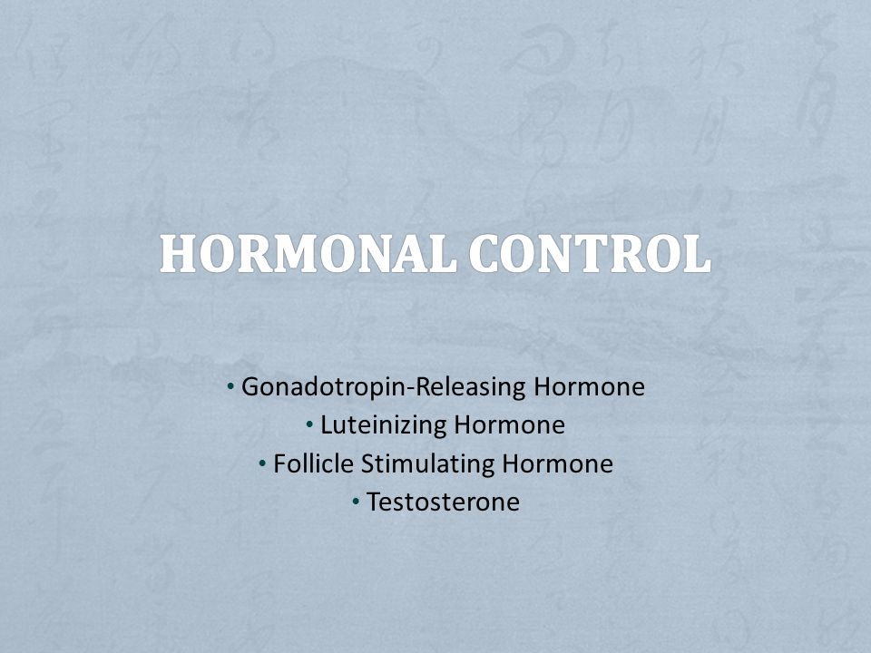 Hormonal Control Gonadotropin-Releasing Hormone Luteinizing Hormone