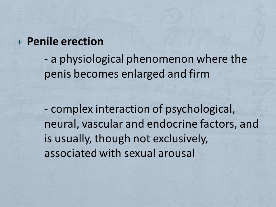 Penile erection - a physiological phenomenon where the penis becomes enlarged and firm.
