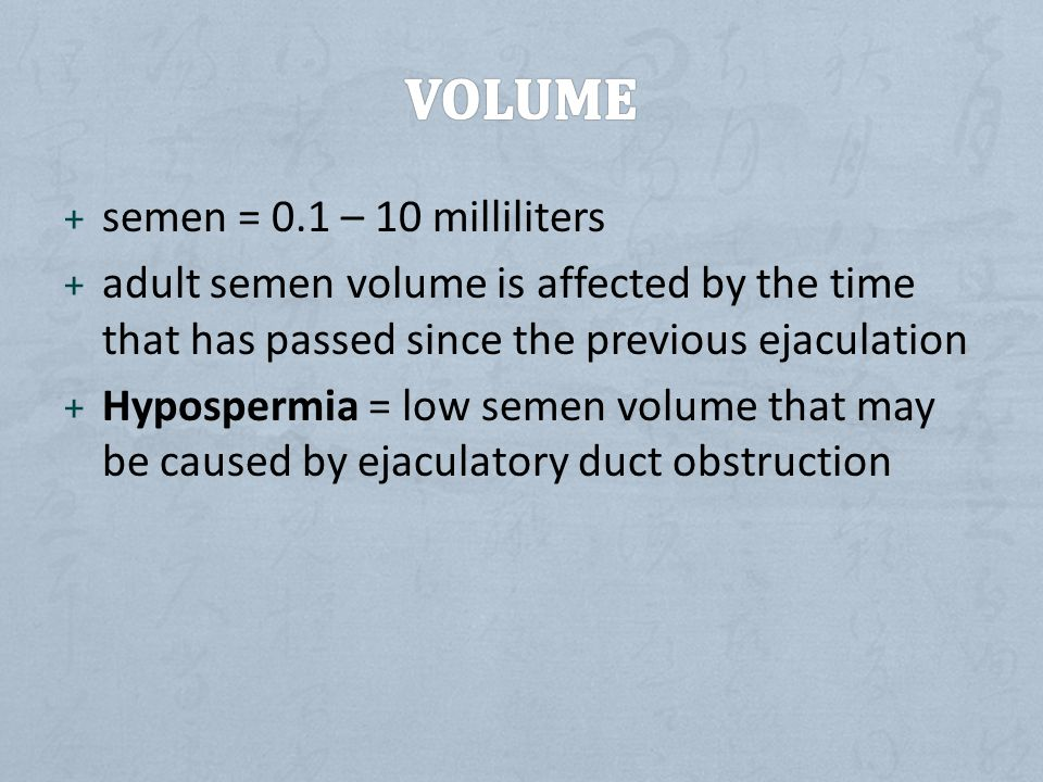 Volume semen = 0.1 – 10 milliliters