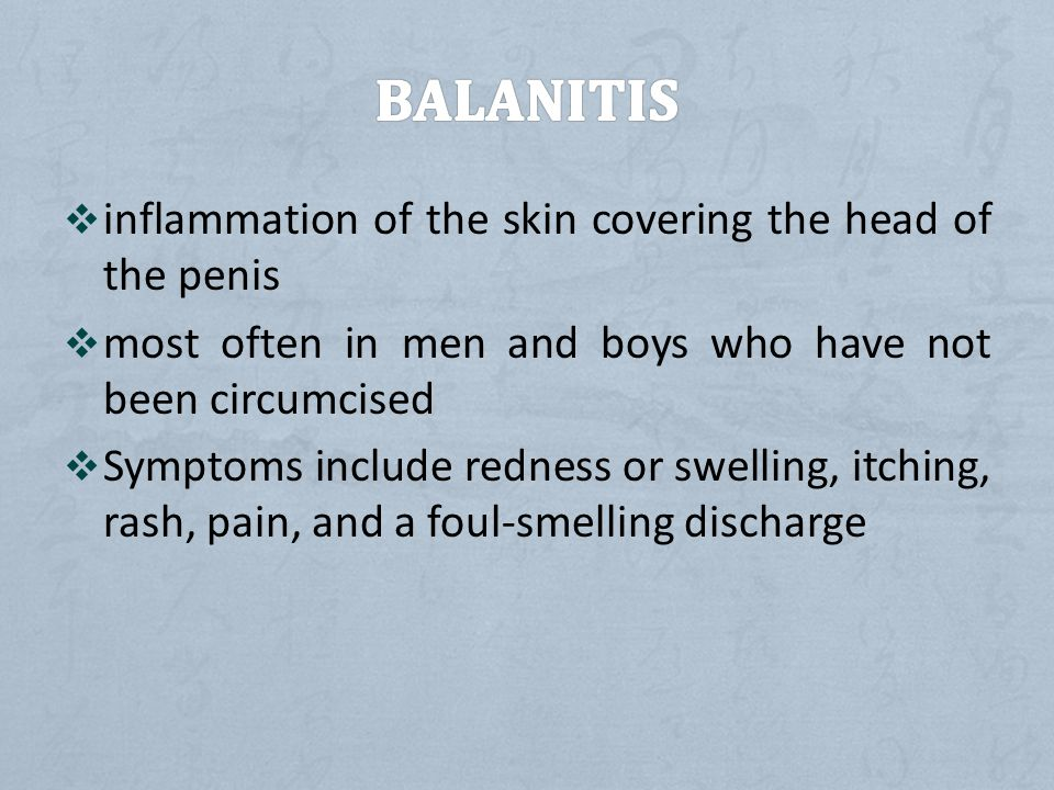 BALANITIS inflammation of the skin covering the head of the penis