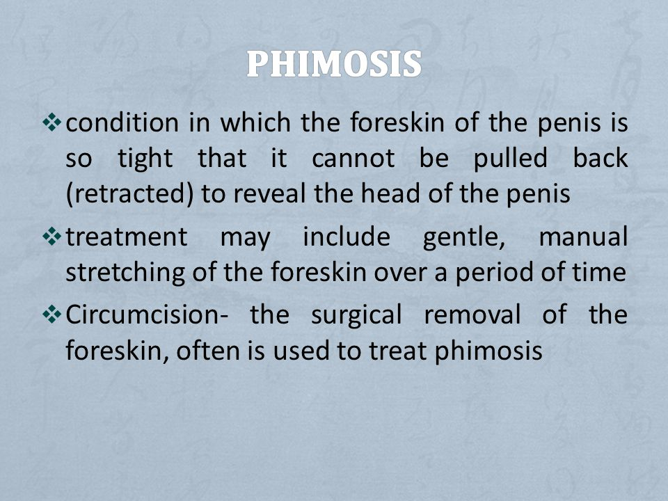 PHIMOSIS condition in which the foreskin of the penis is so tight that it cannot be pulled back (retracted) to reveal the head of the penis.