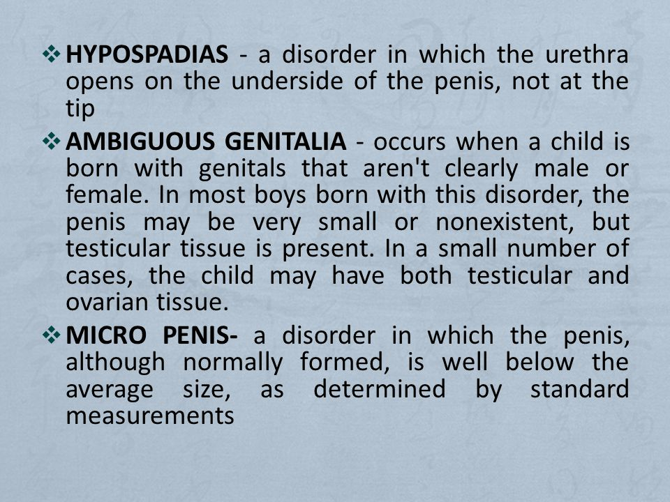 HYPOSPADIAS - a disorder in which the urethra opens on the underside of the penis, not at the tip