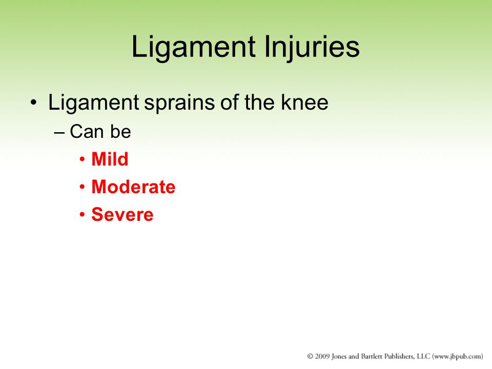 Ligament Injuries Ligament sprains of the knee Can be Mild Moderate