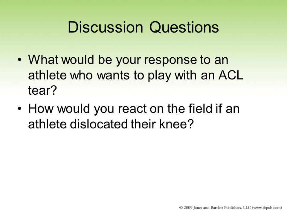Discussion Questions What would be your response to an athlete who wants to play with an ACL tear