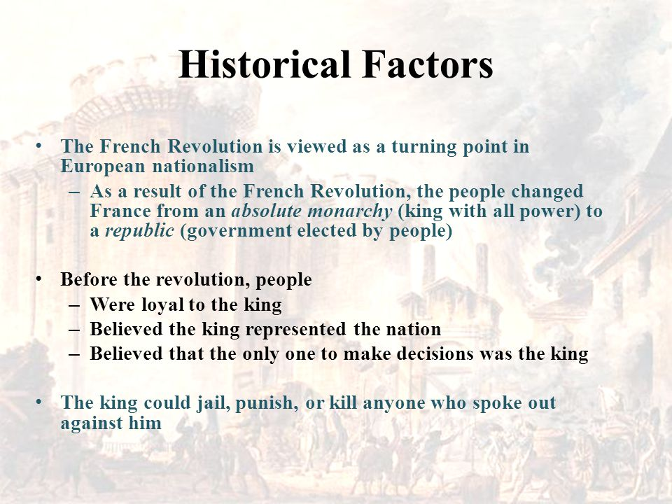 Historical Factors The French Revolution is viewed as a turning point in European nationalism.