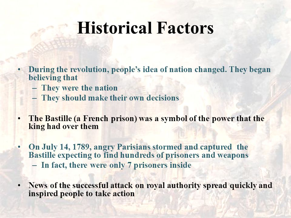 Historical Factors During the revolution, people's idea of nation changed. They began believing that.
