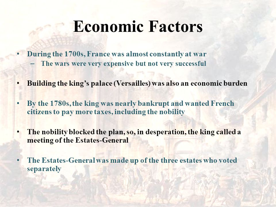 Economic Factors During the 1700s, France was almost constantly at war