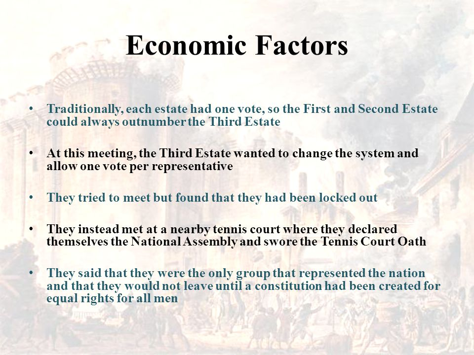 Economic Factors Traditionally, each estate had one vote, so the First and Second Estate could always outnumber the Third Estate.