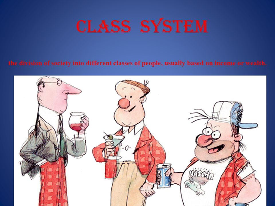 CLASS SYSTEM the division of society into different classes of people, usually based on income or wealth.