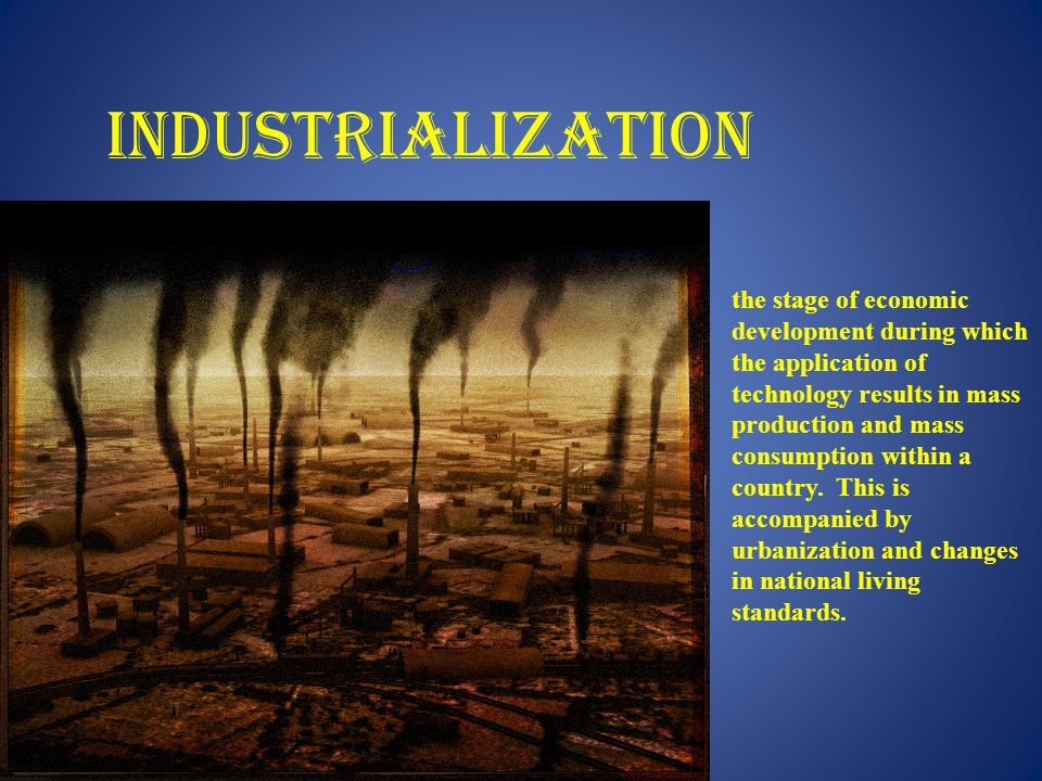 INDUSTRIALIZATION the stage of economic development during which