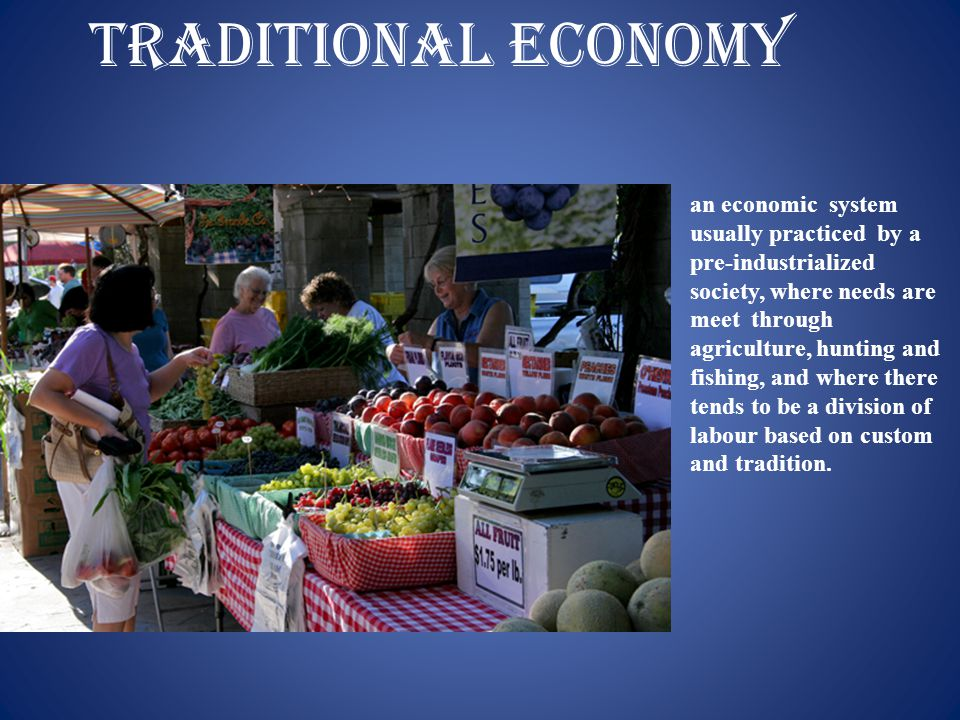 TRADITIONAL ECONOMY an economic system usually practiced by a