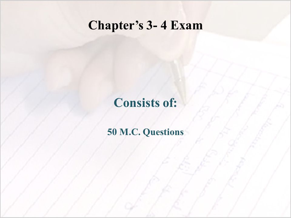 Chapter's 3- 4 Exam Consists of: