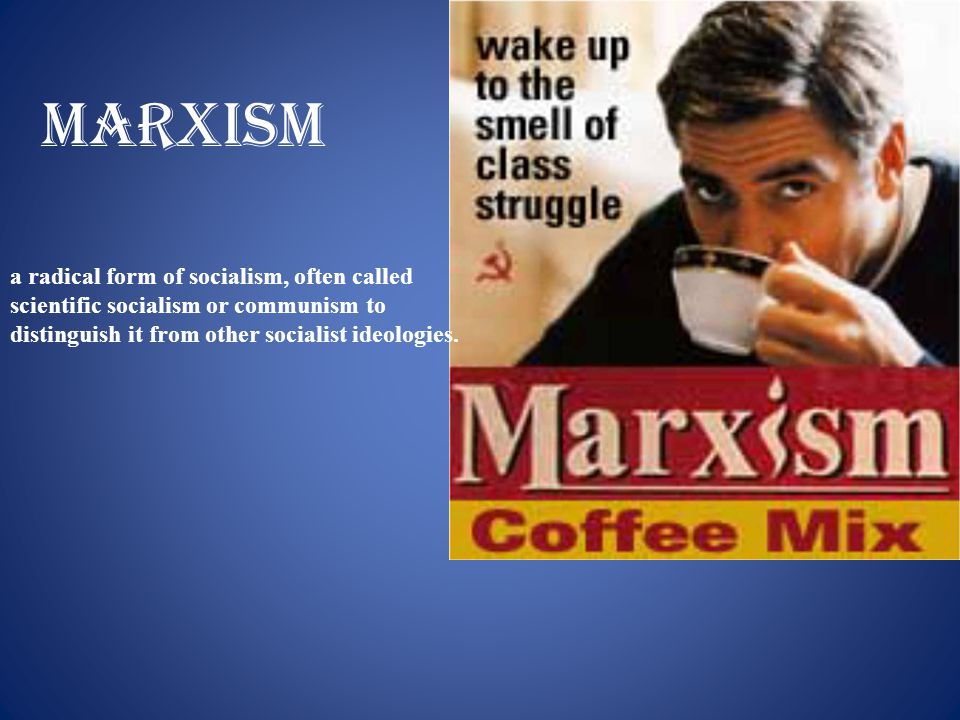 Marxism a radical form of socialism, often called