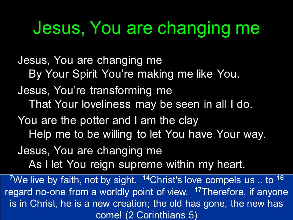 Jesus, You are changing me
