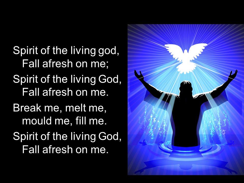 Spirit of the living god, Fall afresh on me;