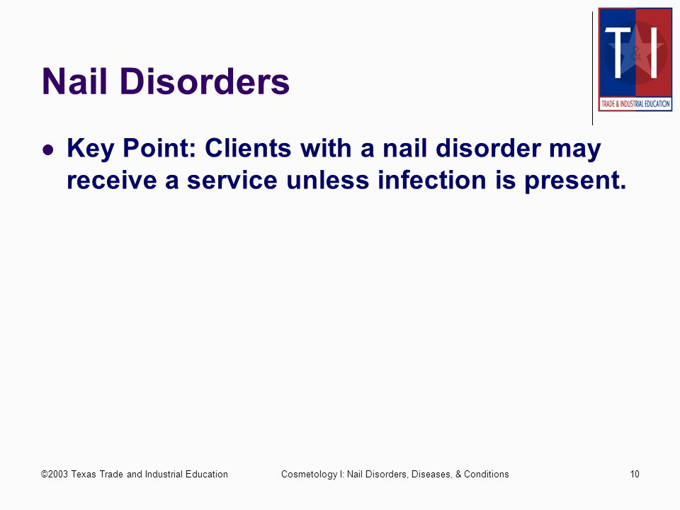 Nail Disorders Key Point: Clients with a nail disorder may receive a service unless infection is present.