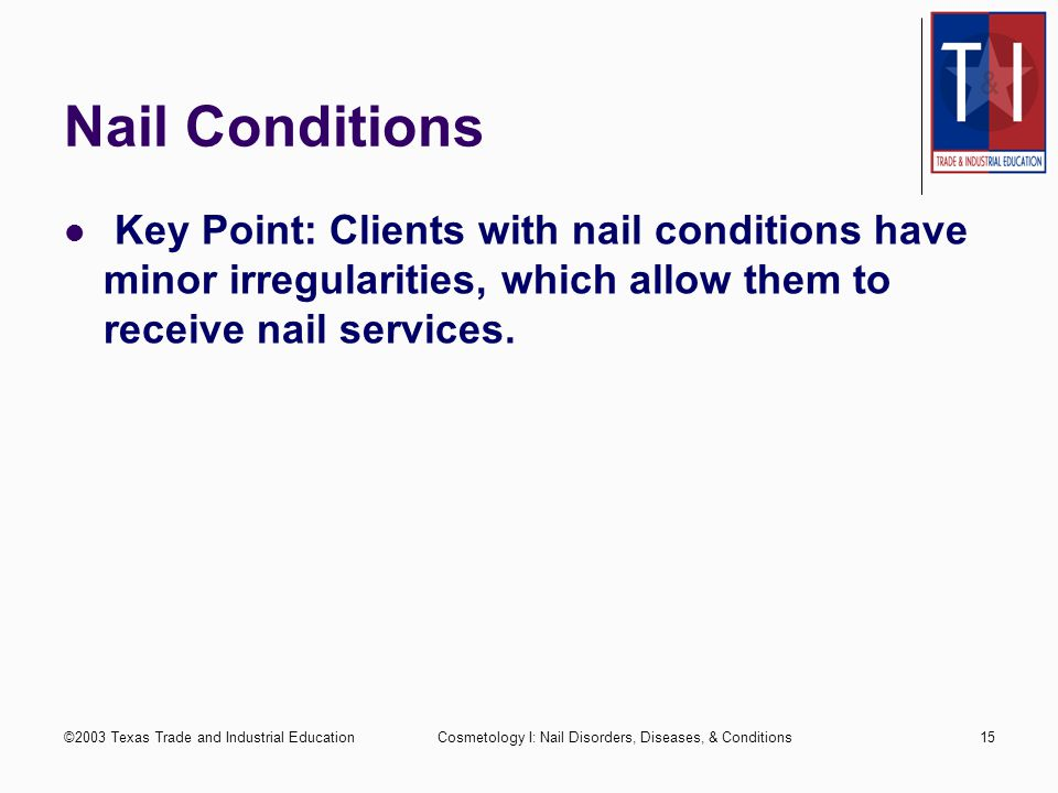 Nail Conditions Key Point: Clients with nail conditions have minor irregularities, which allow them to receive nail services.