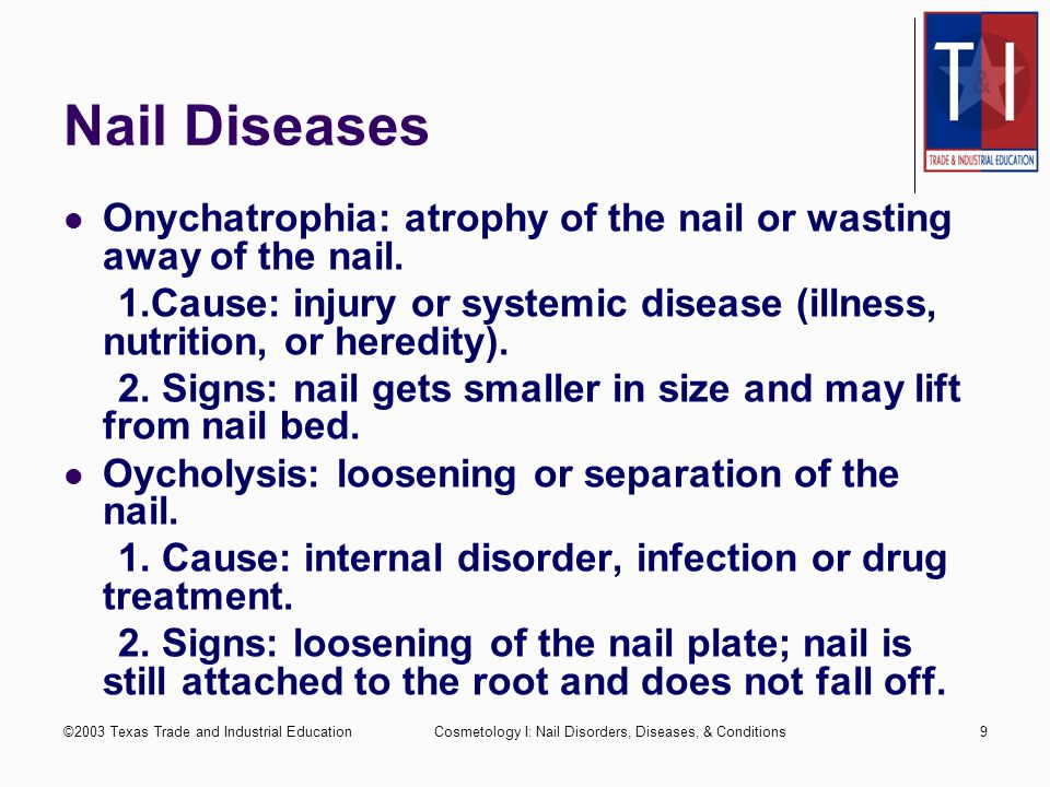Nail Diseases Onychatrophia: atrophy of the nail or wasting away of the nail. 1.Cause: injury or systemic disease (illness, nutrition, or heredity).