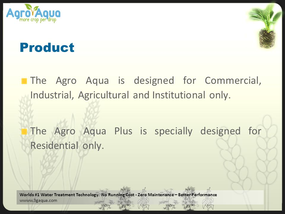 Product The Agro Aqua is designed for Commercial, Industrial, Agricultural and Institutional only.