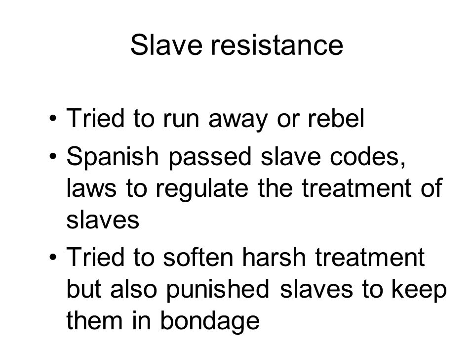 Slave resistance Tried to run away or rebel