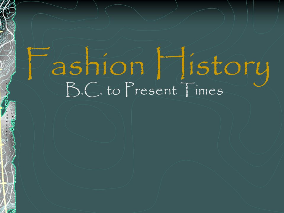 Fashion History B.C. to Present Times