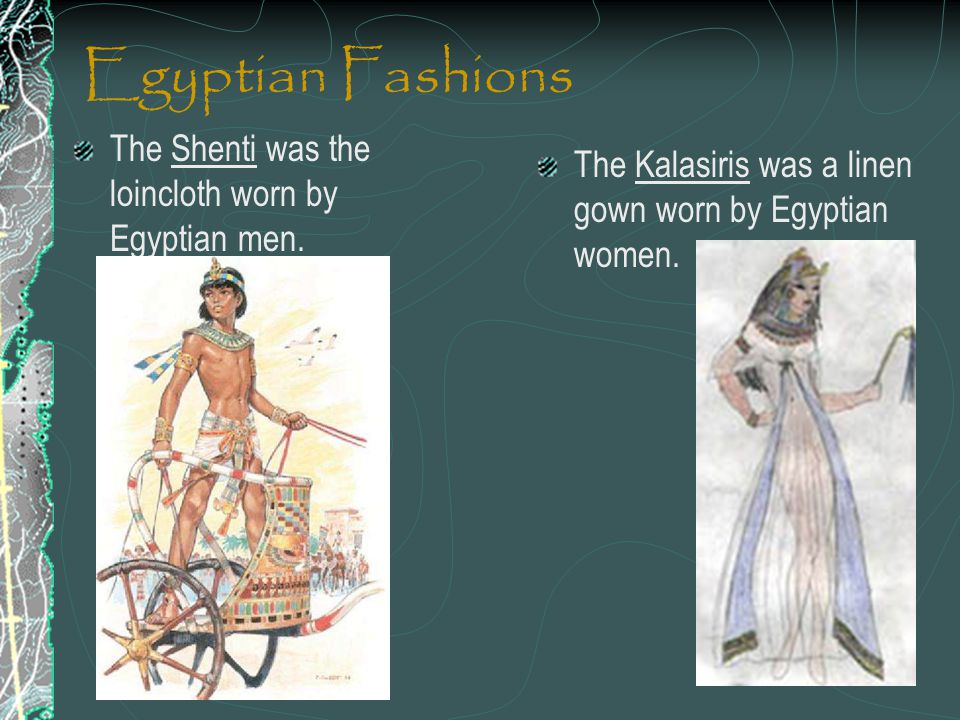 Egyptian Fashions The Shenti was the loincloth worn by Egyptian men.
