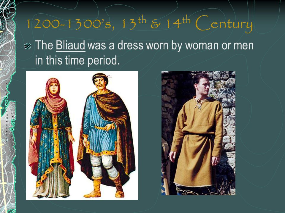 1200-1300's, 13th & 14th Century The Bliaud was a dress worn by woman or men in this time period.