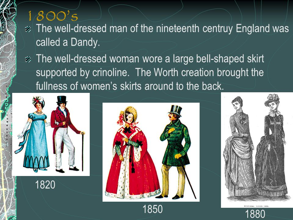 1800's The well-dressed man of the nineteenth centruy England was called a Dandy.