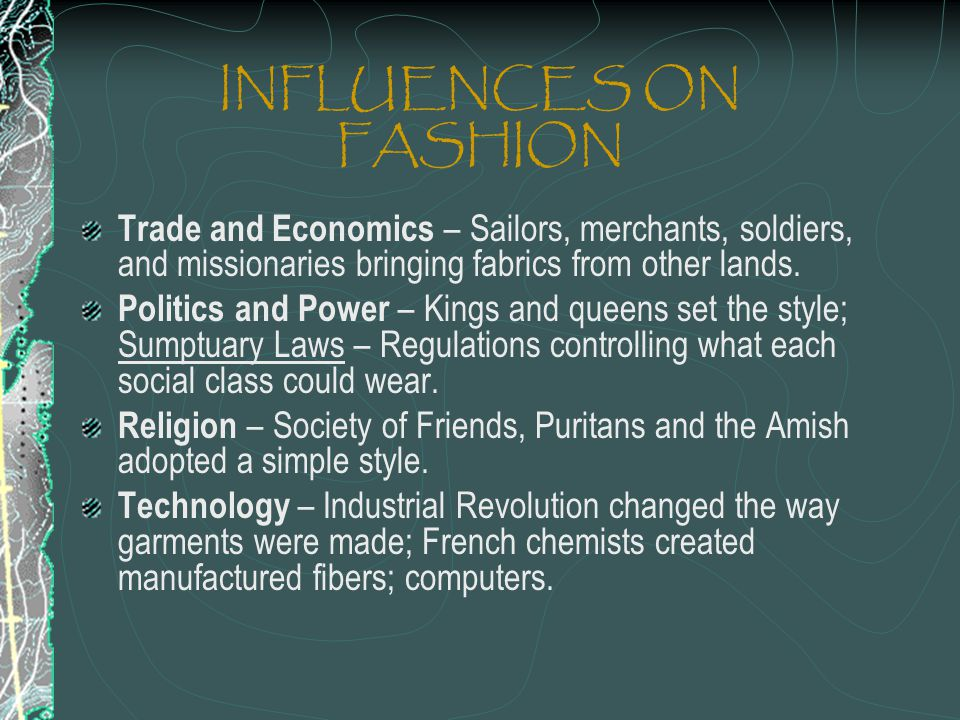 INFLUENCES ON FASHION Trade and Economics – Sailors, merchants, soldiers, and missionaries bringing fabrics from other lands.