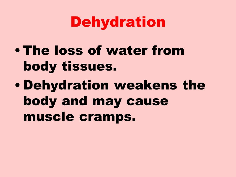 Dehydration The loss of water from body tissues.