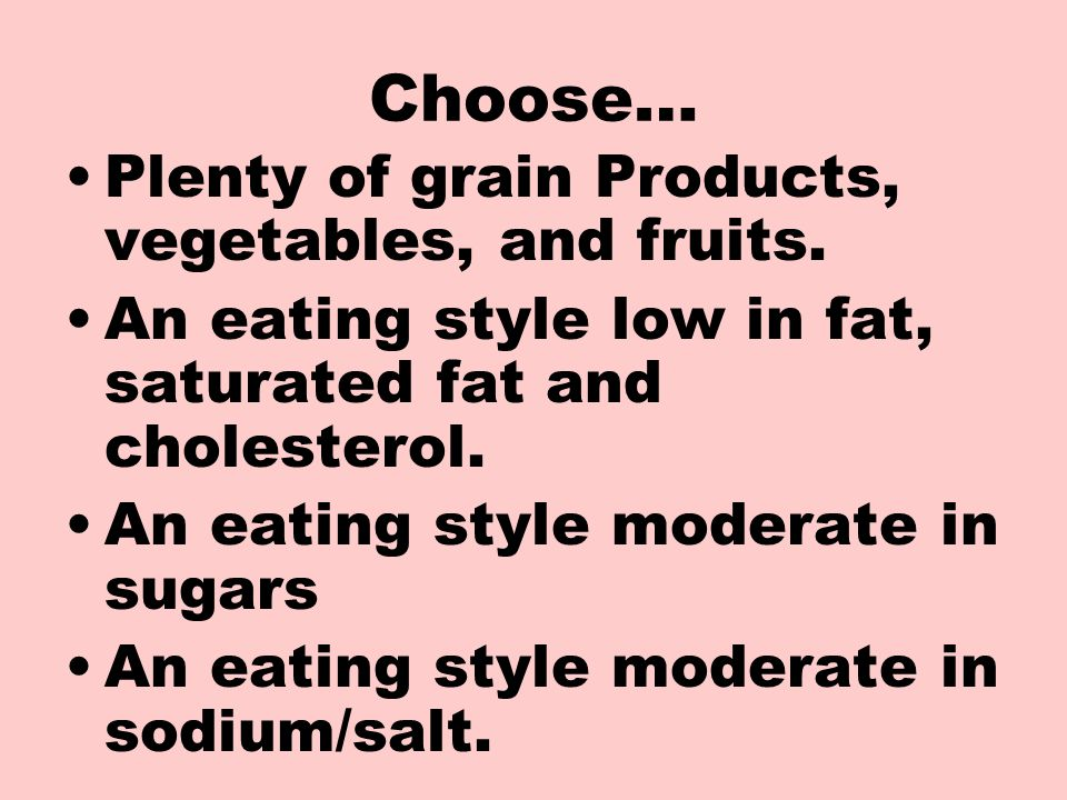 Choose… Plenty of grain Products, vegetables, and fruits.