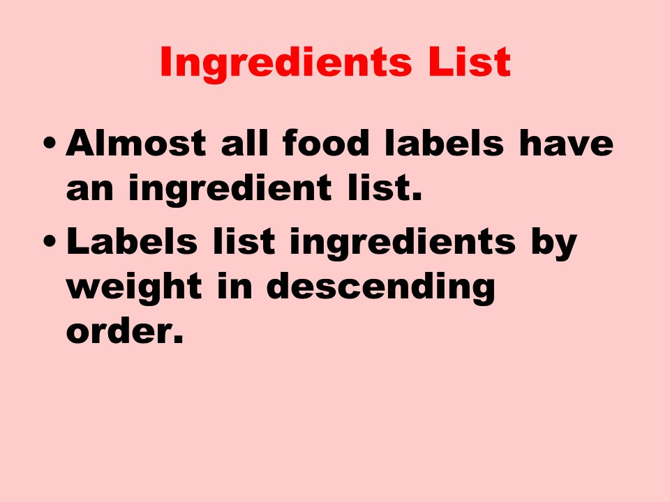 Ingredients List Almost all food labels have an ingredient list.