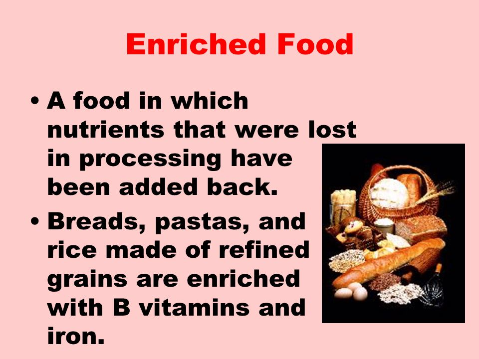 Enriched Food A food in which nutrients that were lost in processing have been added back.