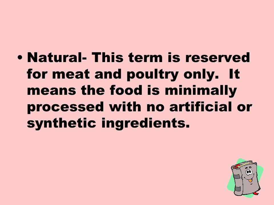Natural- This term is reserved for meat and poultry only