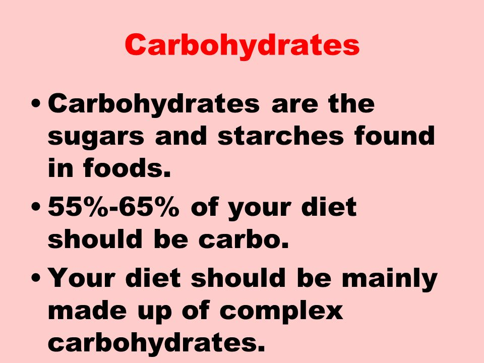 Carbohydrates Carbohydrates are the sugars and starches found in foods. 55%-65% of your diet should be carbo.
