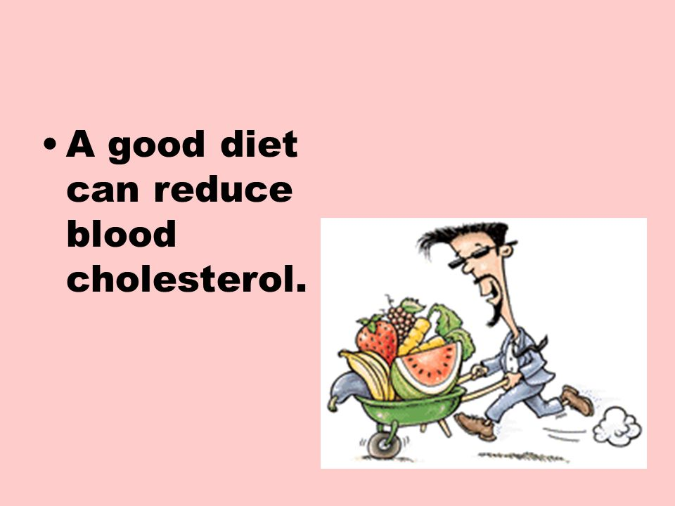 A good diet can reduce blood cholesterol.
